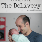 The New Daddy Survival Guide Part 1: The Delivery